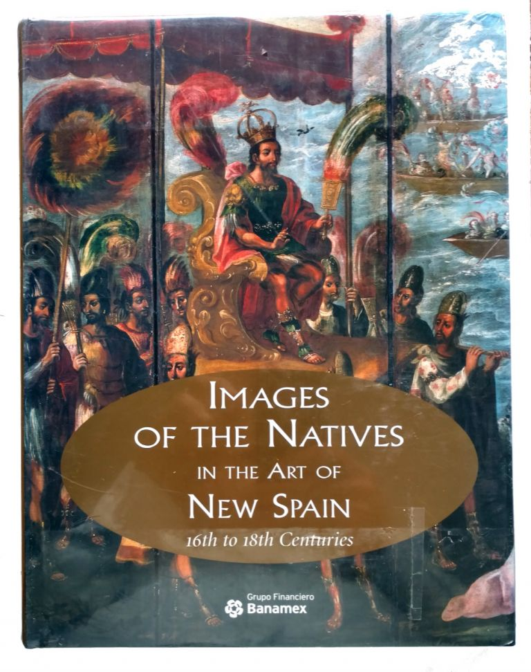 Images of the Natives in the Art of New Spain 16th to 18th Centuries