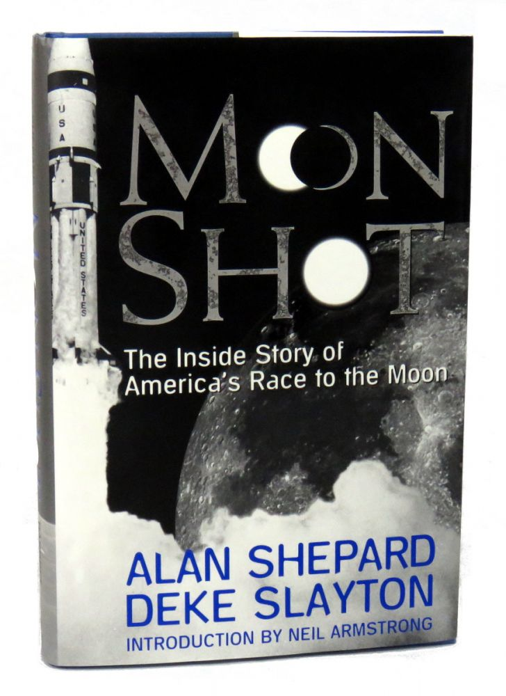 Moon Shot; The Inside Story of America's Race to the Moon. Alan Shepard, Deke Slayton.