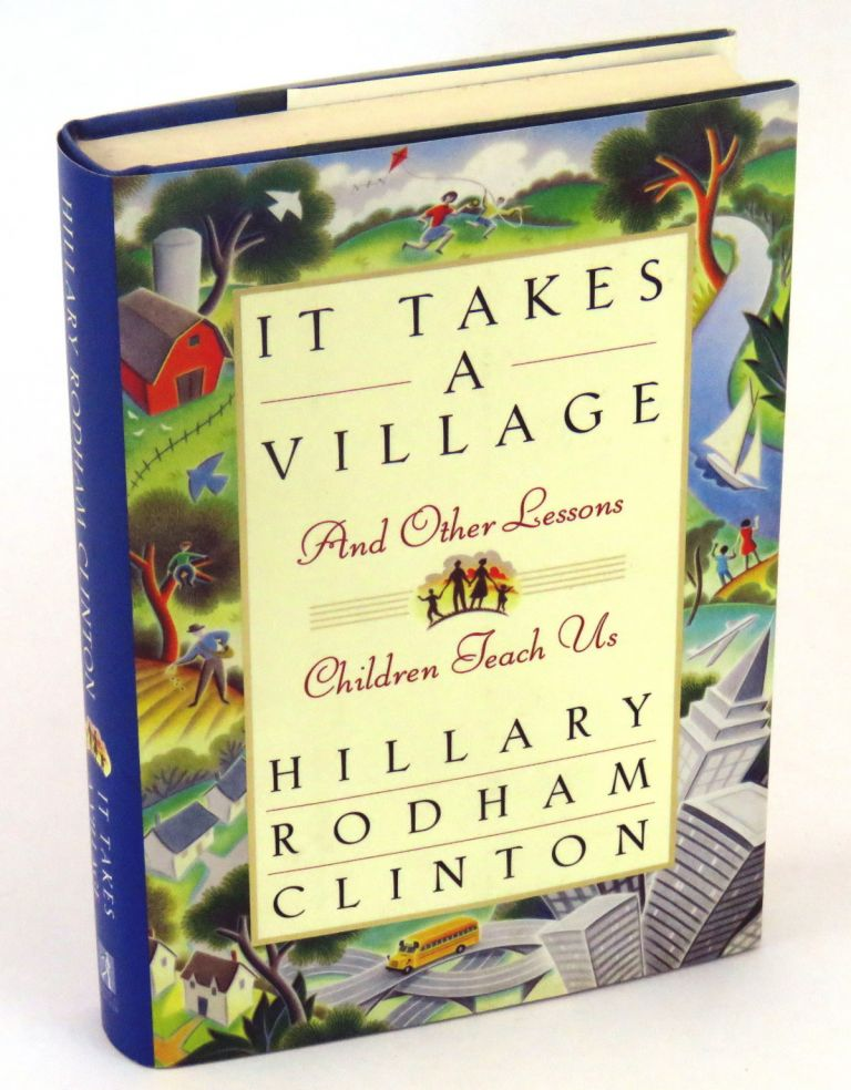 It Takes A Village; And Other Lessons Children Teach Us. Hillary Rodham Clinton.