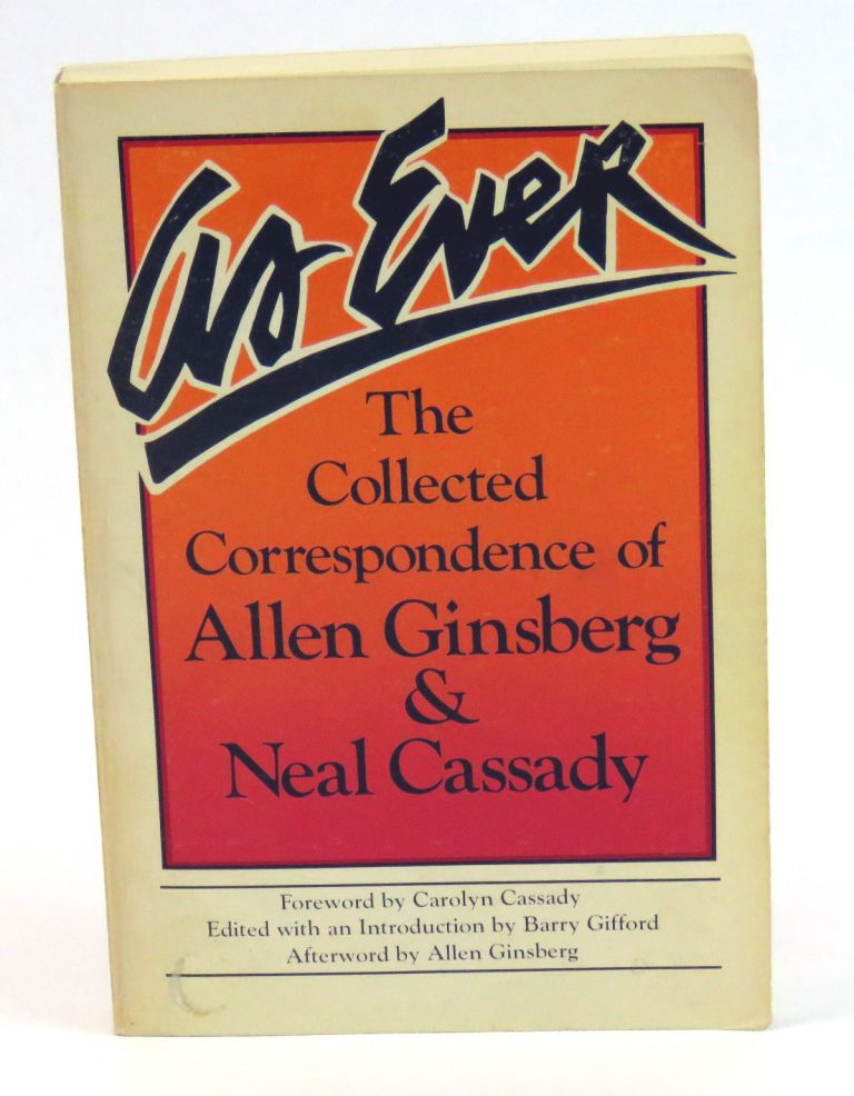 As Ever; The Collected Correspondence of Allen Ginsberg & Neal Cassady. Carolyn Cassady, ed Barry Gifford, Allen Ginsberg, Neal Cassady.