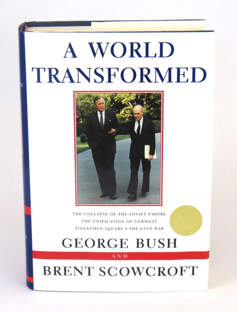 A World Transformed; The Collapse of the Soviet Empire / The Unification of Germany / Tiananmen Square / The Gulf War. George Bush, Brent Scowcroft.