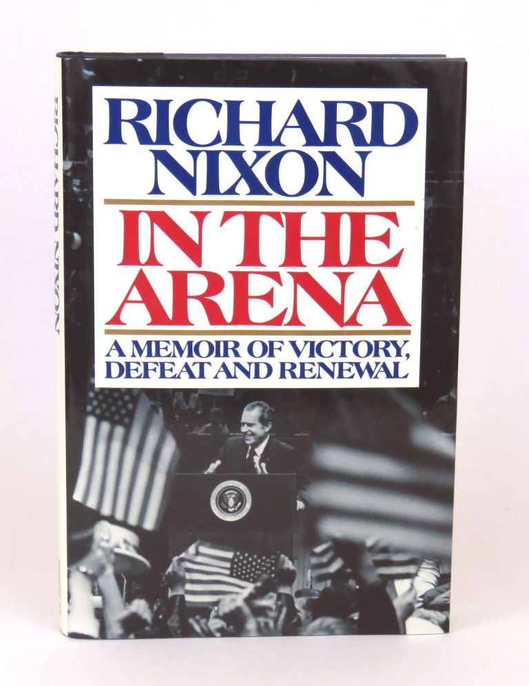 In The Arena; A Memoir of Victory, Defeat and Renewal. Richard Nixon.