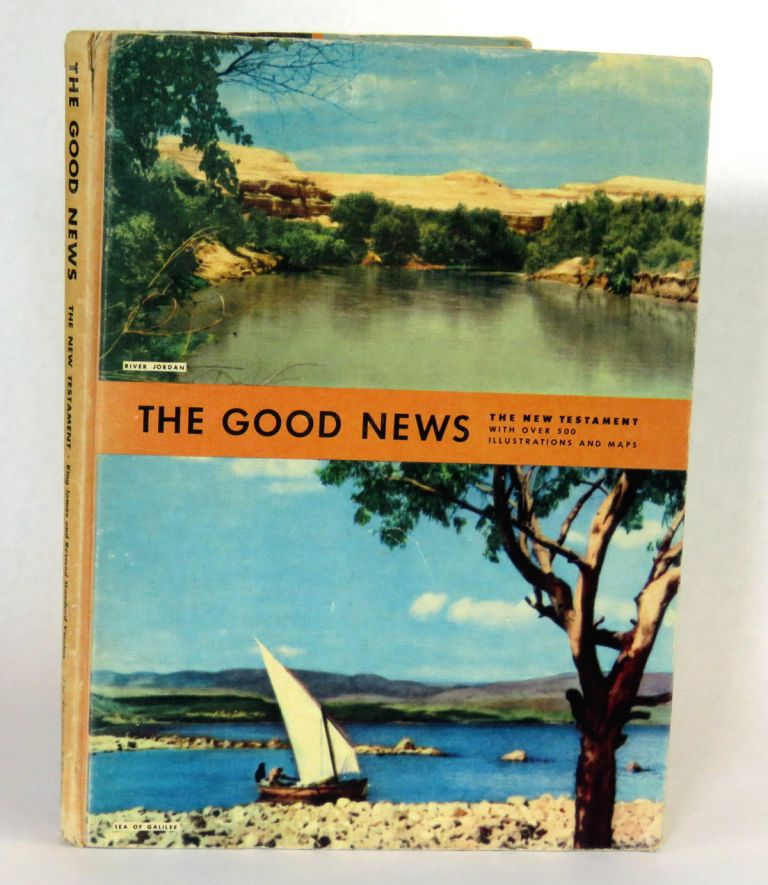 "The Good News; The New Testament with over 500 Illustrations and Maps. W. H. ""Bull"" Halsey, et. al."