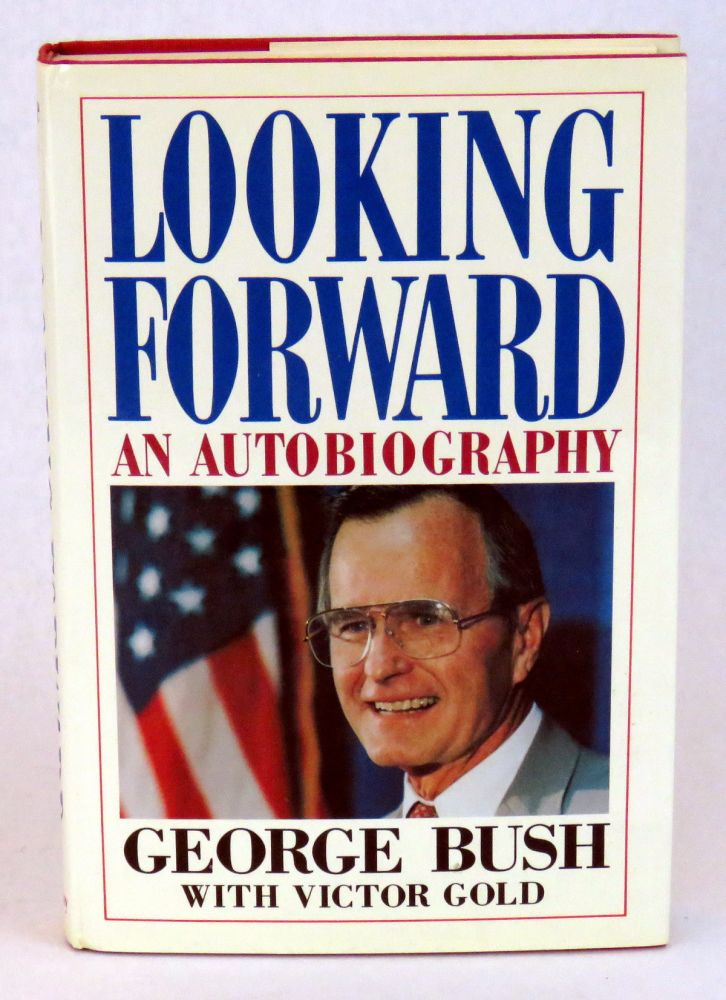 Looking Forward; An Autobiography. George Bush, Victor Gold.