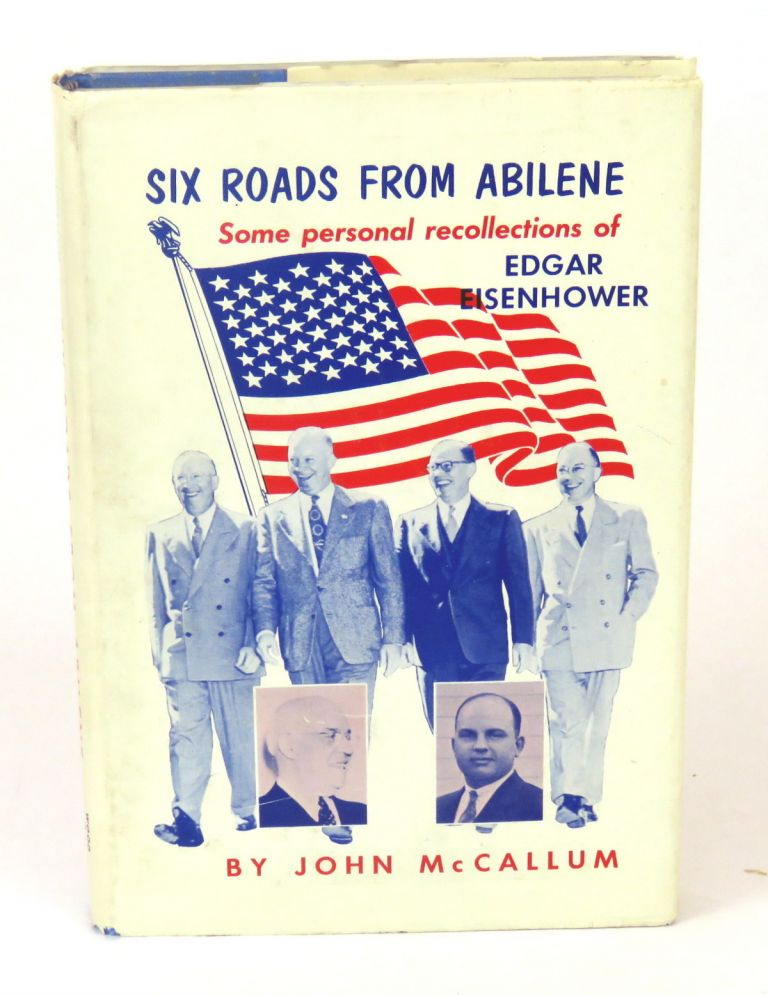 Six Roads from Abilene; Some personal recollections of Edgar Eisenhower. John McCallum.