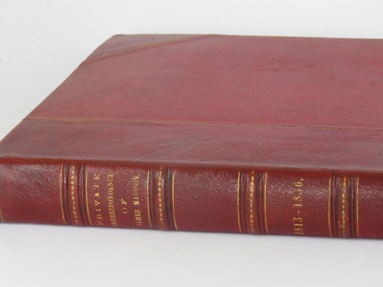 Selections from the Private Correspondence of James Madison 1813 - 1836. James Madison.