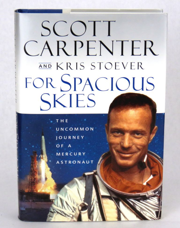For Spacious Skies; The Uncommon Journey of a Mercury Astronaut. Scott Carpenter, Kris Stoever.