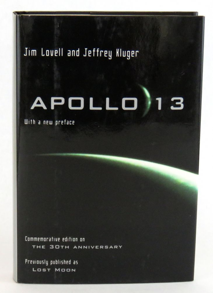 Apollo 13; Commemorative edition on The 30th Anniversary / Previously published as Lost Moon. Jim...