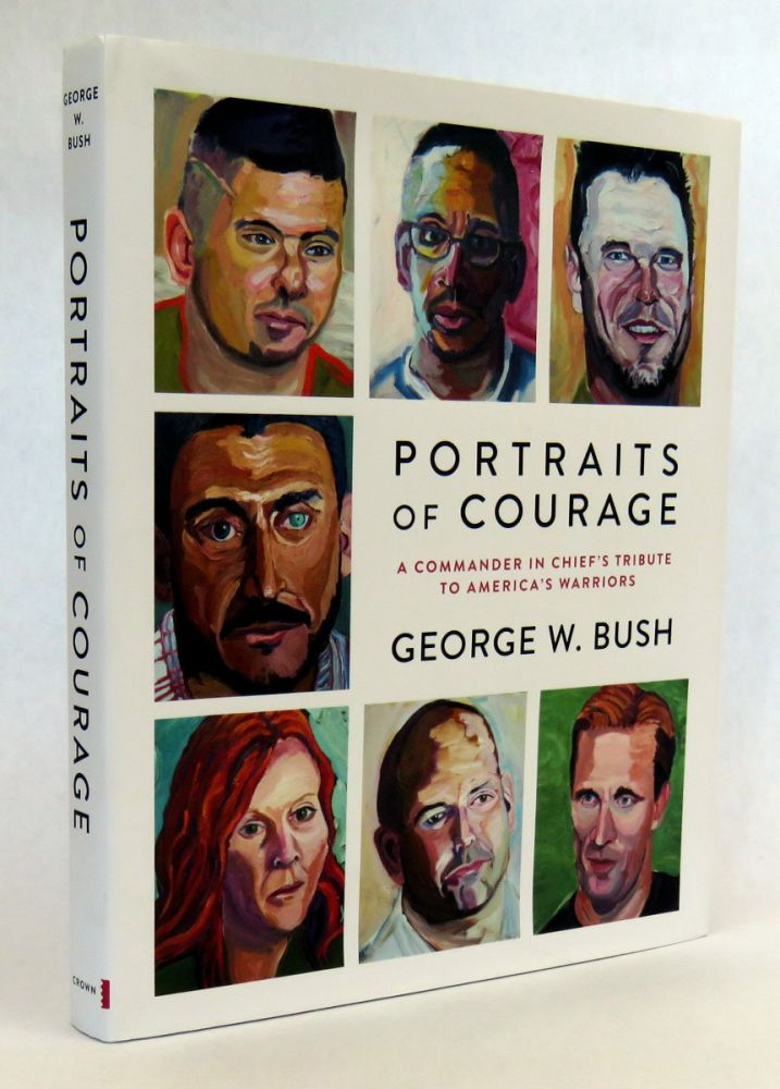 Portraits Of Courage; A Commander In Chief's Tribute To America's Warriors. George W. Bush.