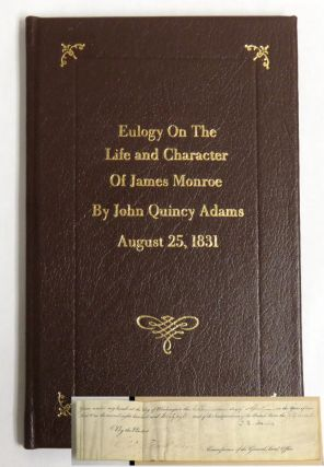An Eulogy on the Character of James Monroe, Fifth President of the United States; Delivered at the Request of the Corporation of the City of Boston on the 25th of August, 1831. John Quincy Adams.