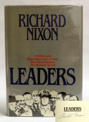 Leaders; Profiles and Reminiscences of Men Who Have Shaped the Modern World. Richard Nixon.