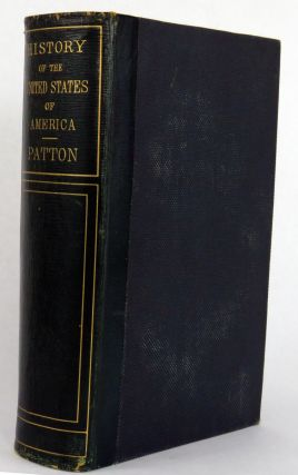The History of the United States from the Discovery of the Continent to the Close of the First Session of the Thirty-Fifth Congress. J. H. Patton.