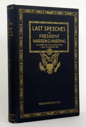 Last Speeches and Addresses of President Warren G. Harding; Delivered During the Course of His...