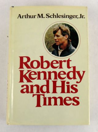 Robert Kennedy and His Times. Arthur M. Jr Schlesinger