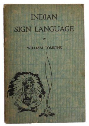 Universal Sign Language of the Plains Indians of North America. William Tomkins.