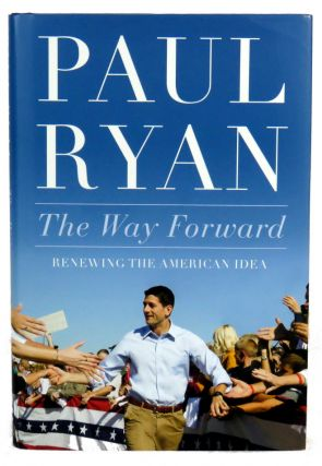 The Way Forward; Renewing the American Idea. Paul Ryan
