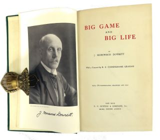 Big Game and Big Life; With a Foreword by R. B. Cuninghame Graham. J. Morewood Dowsett