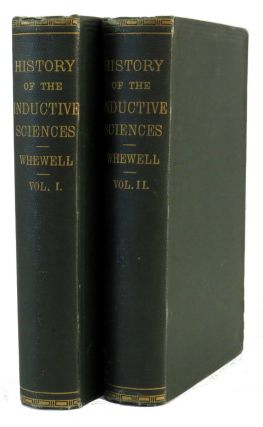 History of the Inductive Sciences, From the Earliest to the Present Times. William Whewell