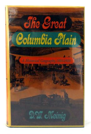 The Great Columbia Plain; A Historical Geography, 1805-1910. D. W. Meinig, Donald William