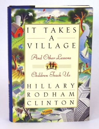 It Takes A Village; And Other Lessons Children Teach Us. Hillary Rodham Clinton