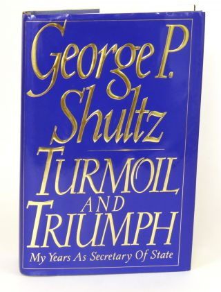 Turmoil and Triumph; My Years As Secretary of State. George P. Schultz.