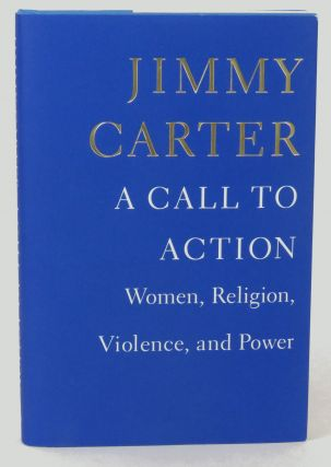 A Call To Action; Women, Religion, Violence, and Power. Jimmy Carter