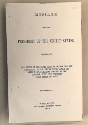 Message From The President Of The United States; The Report of the Naval Court of Inquiry Upon...