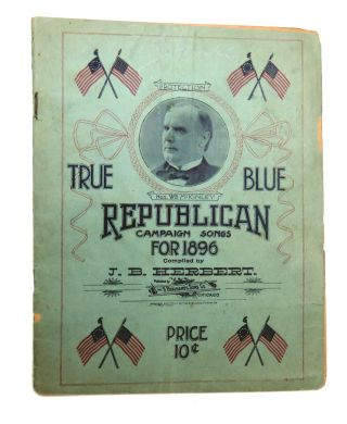 True Blue Republican Campaign Songs from 1896. J. B. Herbert