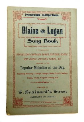Blain and Logan Song Book; A Collection of Republican CAmpaign Songs, National Songs, War Songs,...