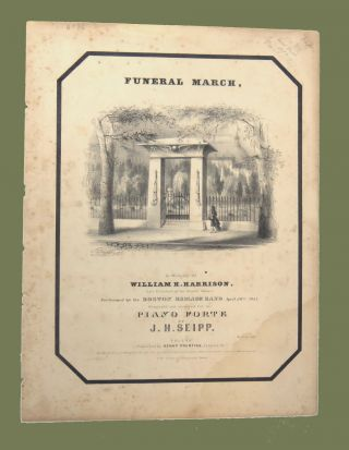 Funeral March; In Memory of William H. Harrison, Late President of the United States. J. H. Seipp