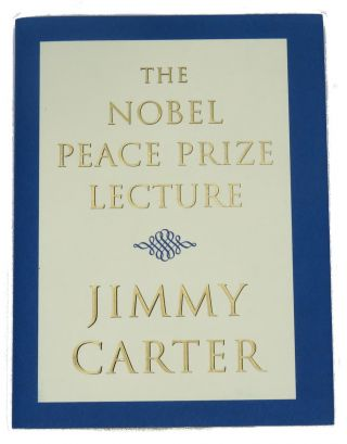 The Nobel Peace Prize Lecture; Delivered in Oslo on the 10th of December 2002. Jimmy Carter
