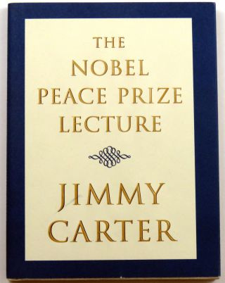 The Nobel Peace Prize Lecture; Delivered in Oslo on the 10th of December 2002. Jimmy Carter.
