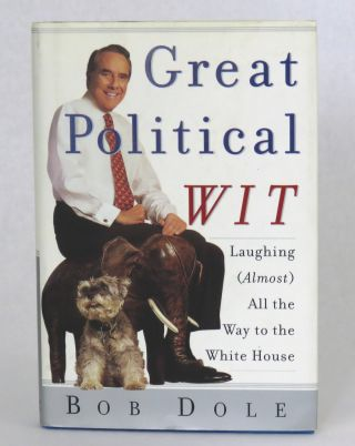 Great Political Wit; Laughing (Almost) All the Way to the White House. Bob Dole