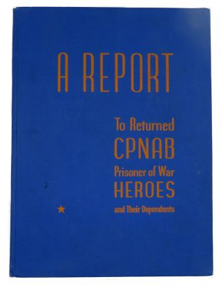 A Report To Returned CPNAB Prisoner of War Heroes And Their Dependents