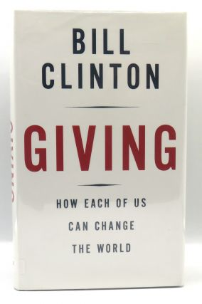 Giving; How Each of Us Can Change the World. Bill Clinton