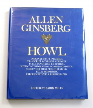 Howl; Original Draft Facsimile, Transcript & Various Versions, Fully Annotated By Author, With Contemporaneous Correspondence, Account of First Public Reading, Legal Skirmishes, Precursor Texts & Bibliography. Allen Ginsberg, Barry Miles.