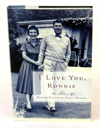 I Love You, Ronnie; The Letters of Ronald Reagan to Nancy Reagan. Nancy Reagan