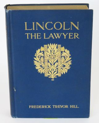 Lincoln The Lawyer. Frederick Trevor Hill.