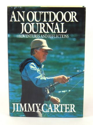 An Outdoor Journal; Adventures and Reflections. Jimmy Carter.