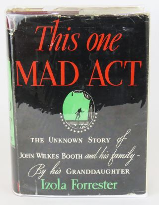 This One Mad Act; The Unknown Story of John Wilkes Booth and His Family By His Granddaughter