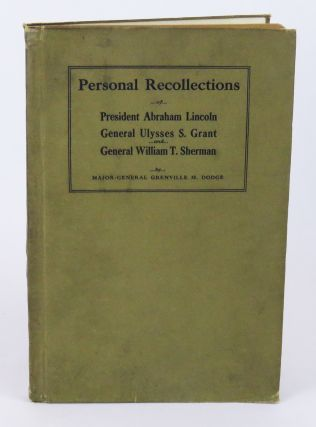 Personal Recollections of President Abraham Lincoln, General Ulysses S. Grant and General William...