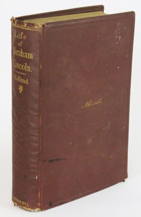 The Life of Abraham Lincoln. J. G. Holland
