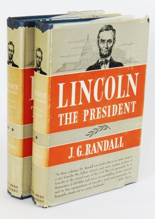 Lincoln The President (Two Volumes); Springfield to Gettysburg. J. G. Randall