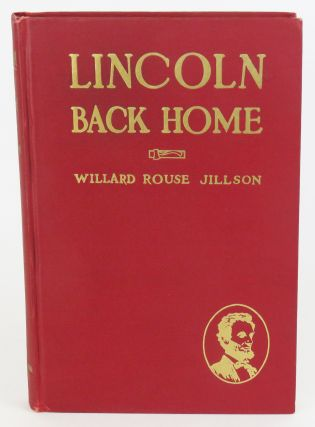 Lincoln Back Home; Two Episodes in the Career of the Great Civil War President Mirrored in the...