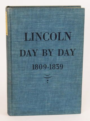 Lincoln 1809 - 1839; Being the Day-by-Day Activities of Abraham Lincoln from February 12, 1809 to...