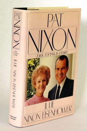 Pat Nixon; The Untold Story. Julie Nixon Eisenhower