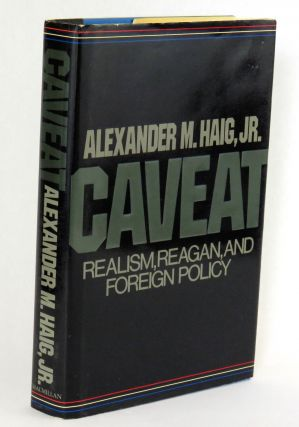 Caveat; Realism Reagan, and Foreign Policy. Alexander M. Jr Haig.