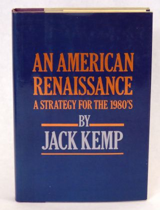 An American Renaissance; A Strategy for the 1980's. Jack Kemp