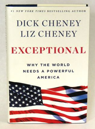 Exceptional; Why the World Needs a Powerful America. Dick Cheney, Liz Cheney