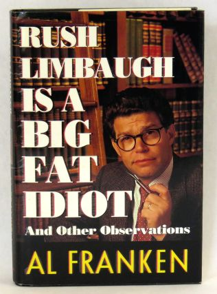 Rush Limbaugh Is A Big Fat Idiot; And Other Observations. Al Franken